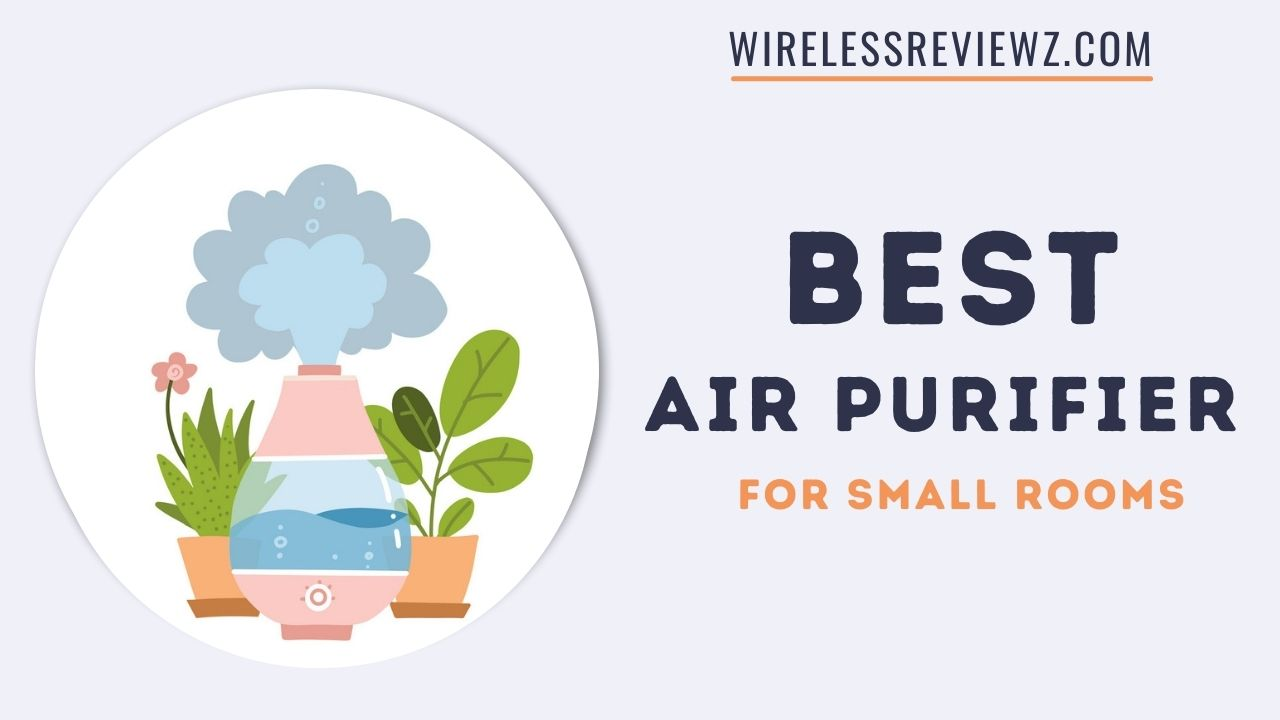 Best Air Purifier for Small Rooms