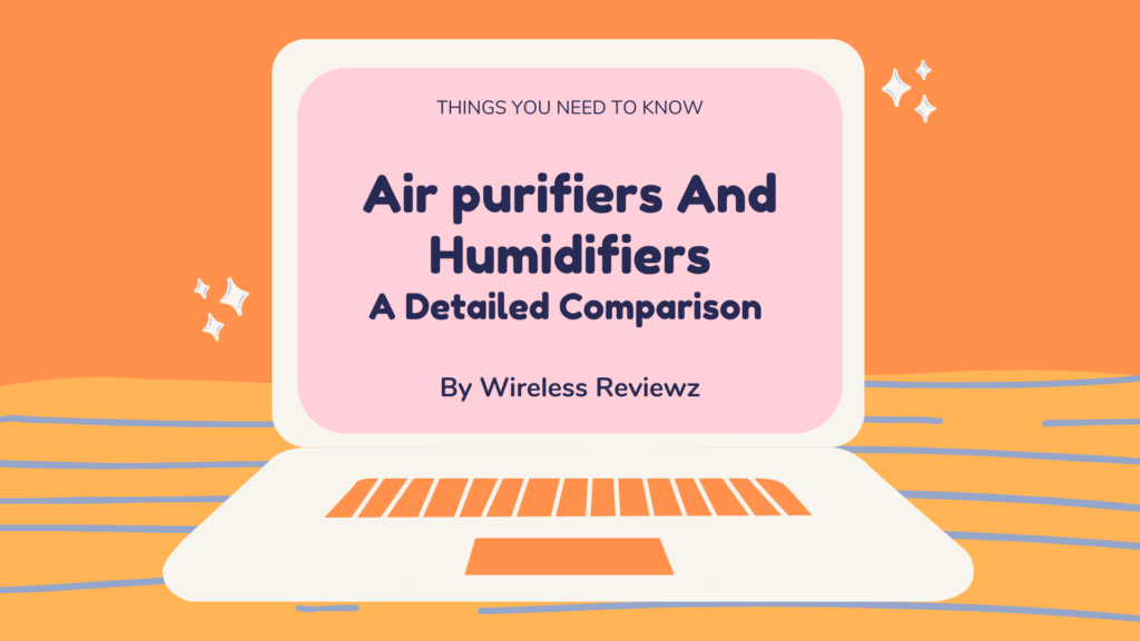Air purifiers And Humidifiers - A Detailed Comparison